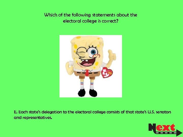 Which of the following statements about the electoral college is correct? E. Each state's