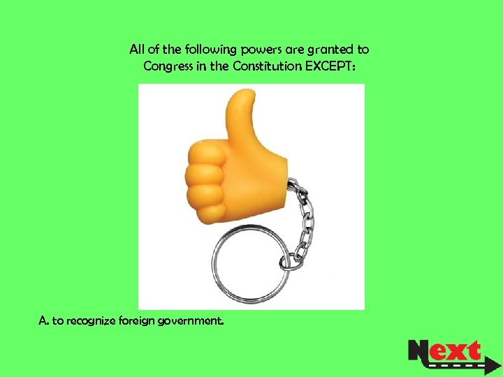 All of the following powers are granted to Congress in the Constitution EXCEPT: A.