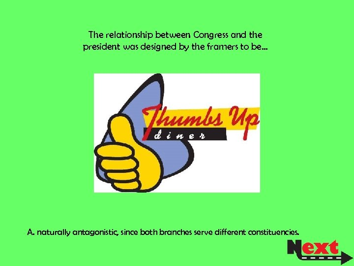 The relationship between Congress and the president was designed by the framers to be…