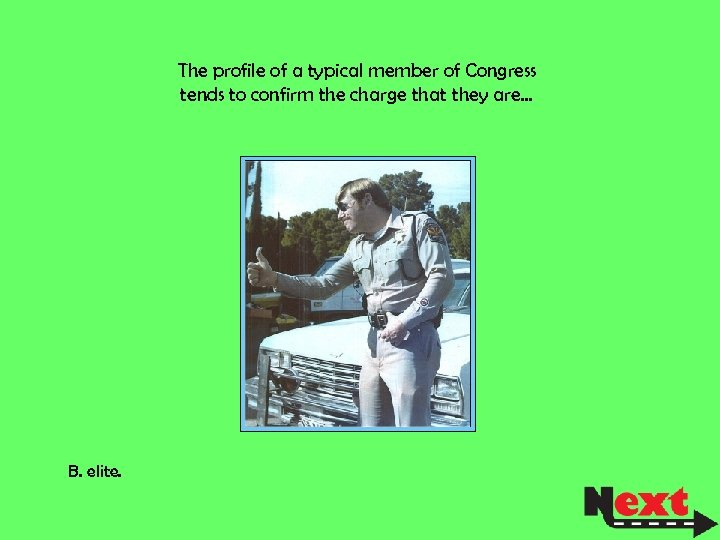 The profile of a typical member of Congress tends to confirm the charge that