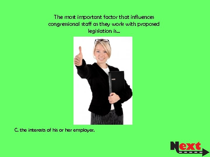 The most important factor that influences congressional staff as they work with proposed legislation