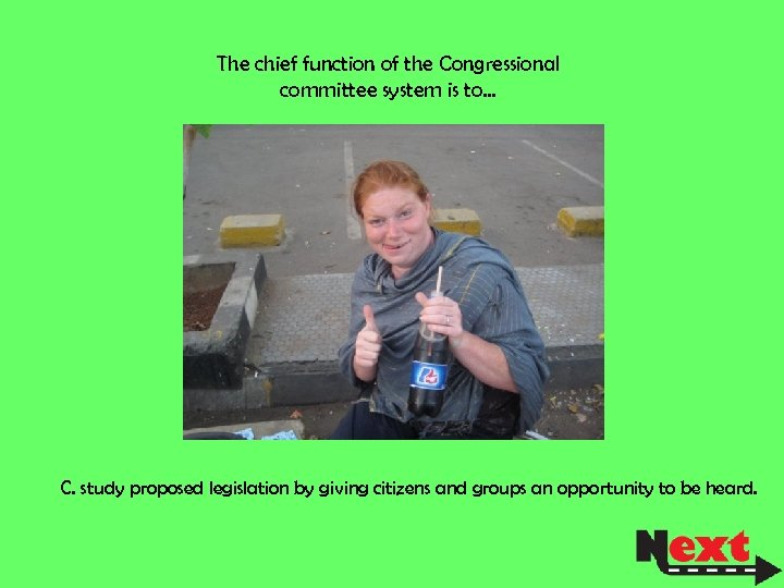 The chief function of the Congressional committee system is to… C. study proposed legislation