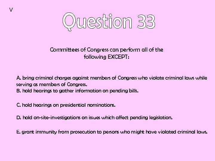 V Committees of Congress can perform all of the following EXCEPT: A. bring criminal