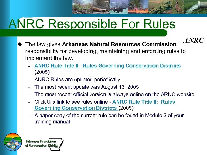 ANRC Responsible For Rules ANRC l The law gives Arkansas Natural Resources Commission responsibility