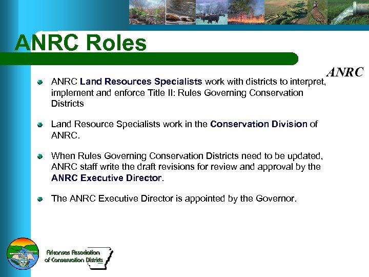 ANRC Roles ANRC Land Resources Specialists work with districts to interpret, implement and enforce
