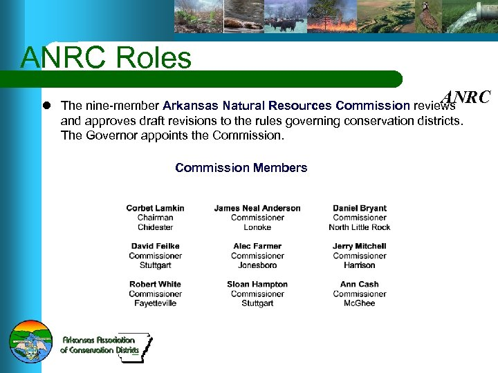 ANRC Roles ANRC l The nine-member Arkansas Natural Resources Commission reviews and approves draft