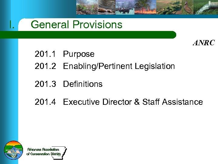 I. General Provisions ANRC 201. 1 Purpose 201. 2 Enabling/Pertinent Legislation 201. 3 Definitions