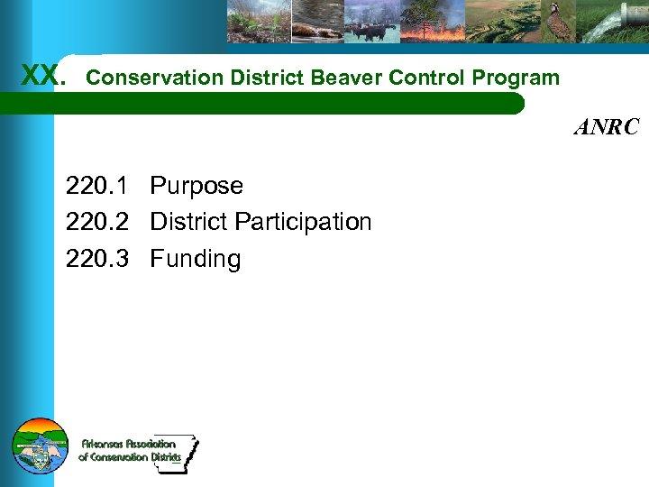 XX. Conservation District Beaver Control Program ANRC 220. 1 Purpose 220. 2 District Participation
