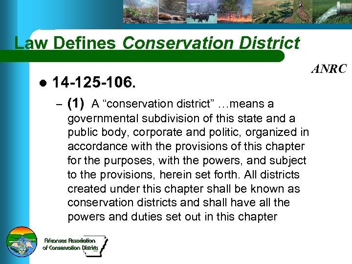 """Law Defines Conservation District l 14 -125 -106. – (1) A """"conservation district"""" …means"""