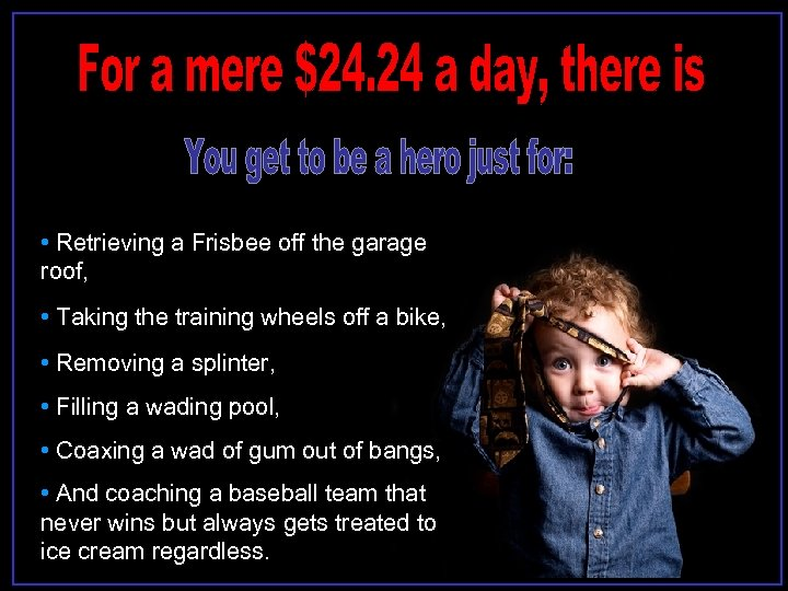 • Retrieving a Frisbee off the garage roof, • Taking the training wheels