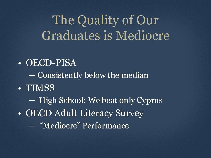 The Quality of Our Graduates is Mediocre • OECD-PISA — Consistently below the median