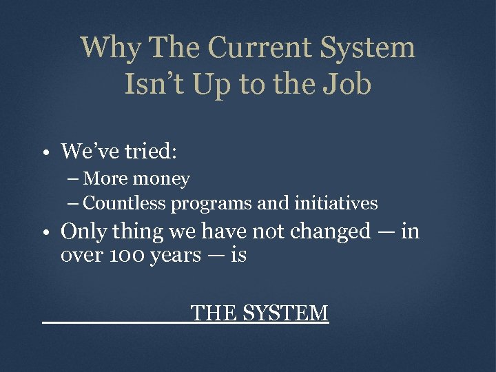 Why The Current System Isn't Up to the Job • We've tried: – More