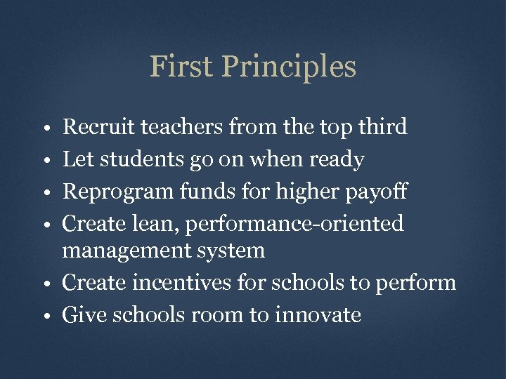 First Principles • • Recruit teachers from the top third Let students go on