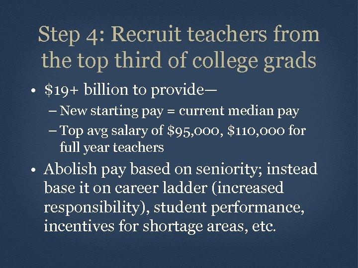 Step 4: Recruit teachers from the top third of college grads • $19+ billion