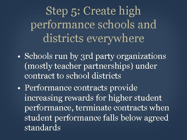 Step 5: Create high performance schools and districts everywhere • Schools run by 3