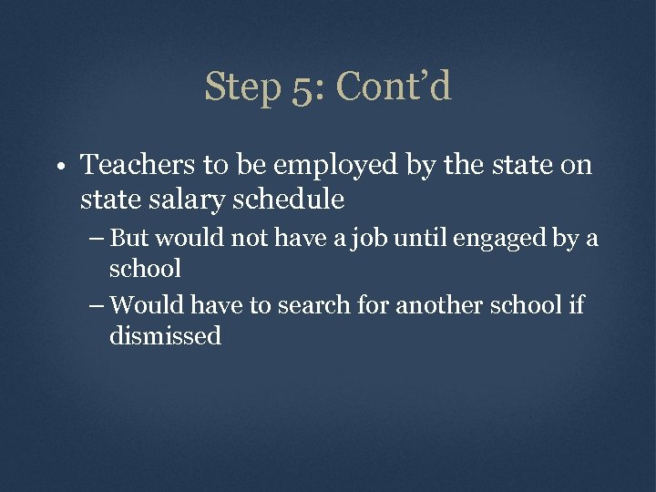 Step 5: Cont'd • Teachers to be employed by the state on state salary