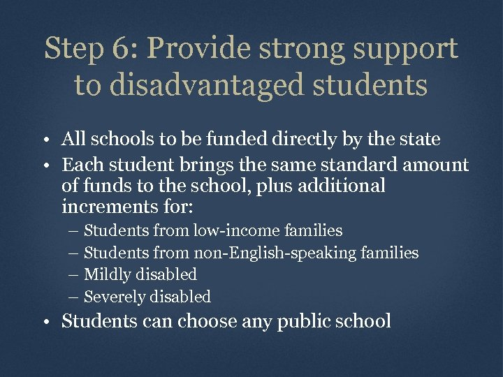Step 6: Provide strong support to disadvantaged students • All schools to be funded