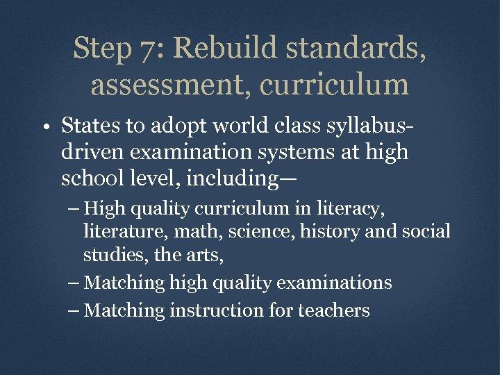 Step 7: Rebuild standards, assessment, curriculum • States to adopt world class syllabusdriven examination