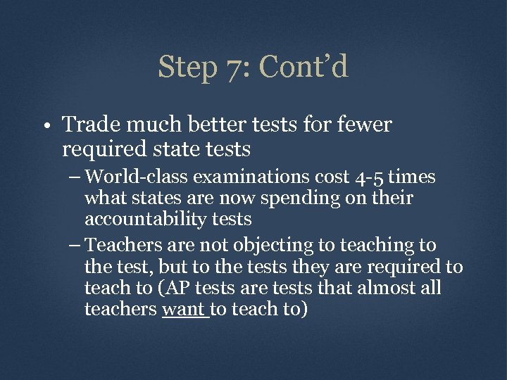 Step 7: Cont'd • Trade much better tests for fewer required state tests –
