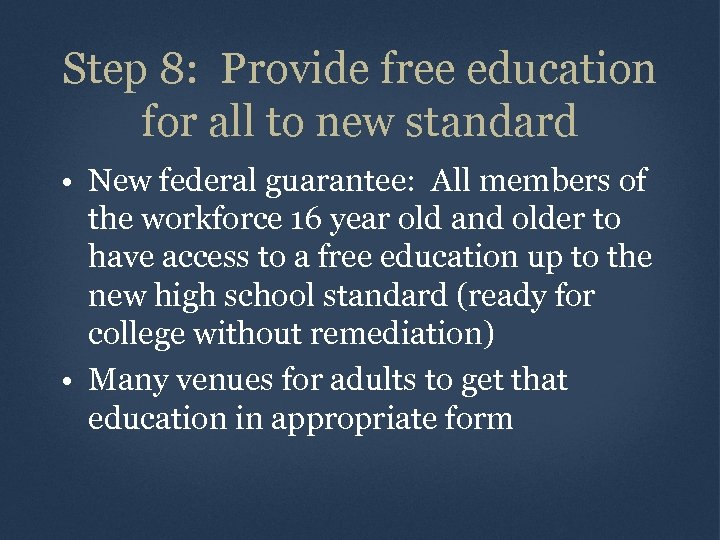 Step 8: Provide free education for all to new standard • New federal guarantee: