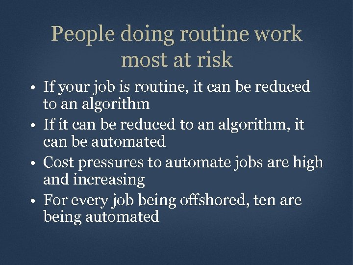 People doing routine work most at risk • If your job is routine, it