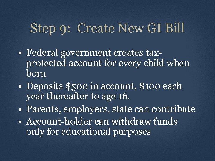 Step 9: Create New GI Bill • Federal government creates taxprotected account for every