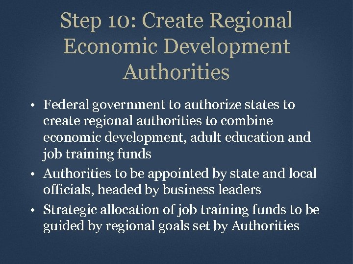 Step 10: Create Regional Economic Development Authorities • Federal government to authorize states to