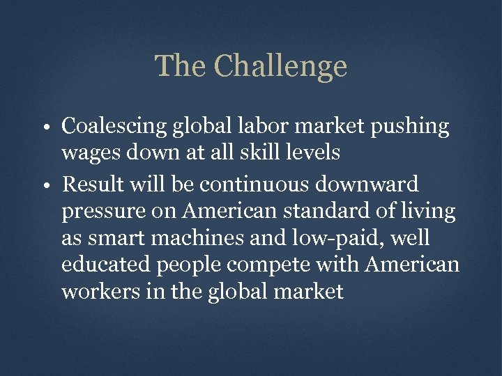 The Challenge • Coalescing global labor market pushing wages down at all skill levels