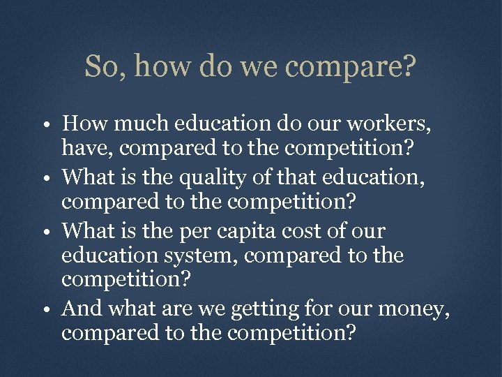 So, how do we compare? • How much education do our workers, have, compared
