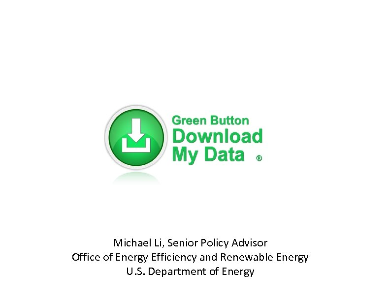 Michael Li, Senior Policy Advisor Office of Energy Efficiency and Renewable Energy U. S.