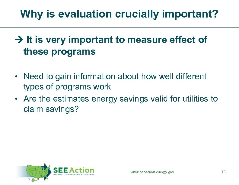 Why is evaluation crucially important? It is very important to measure effect of these