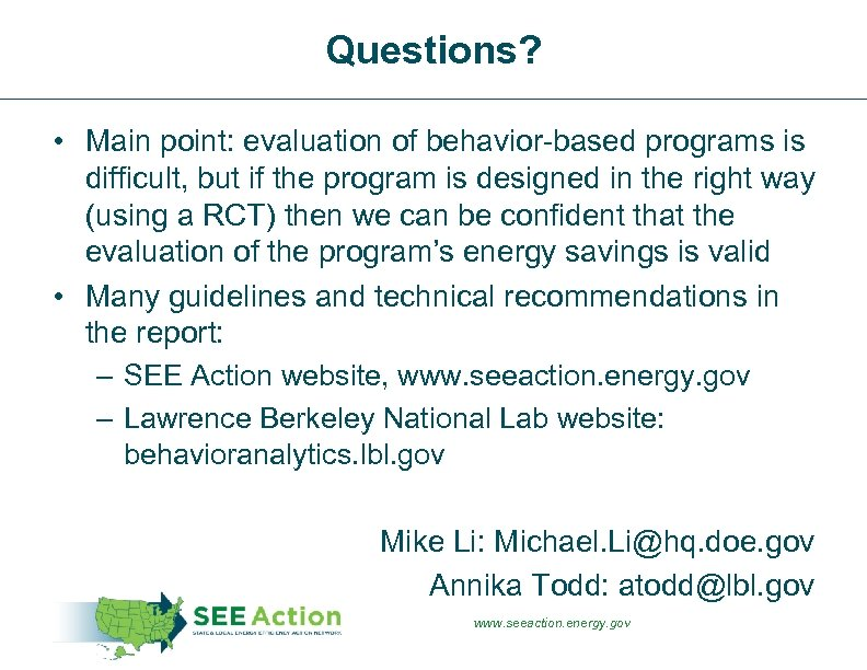 Questions? • Main point: evaluation of behavior-based programs is difficult, but if the program
