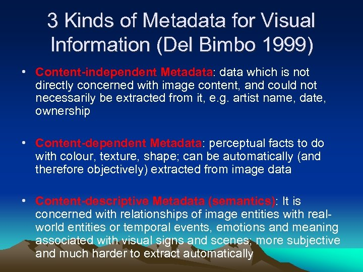 3 Kinds of Metadata for Visual Information (Del Bimbo 1999) • Content-independent Metadata: data