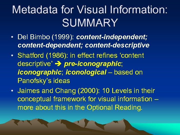 Metadata for Visual Information: SUMMARY • Del Bimbo (1999): content-independent; content-descriptive • Shatford (1986):