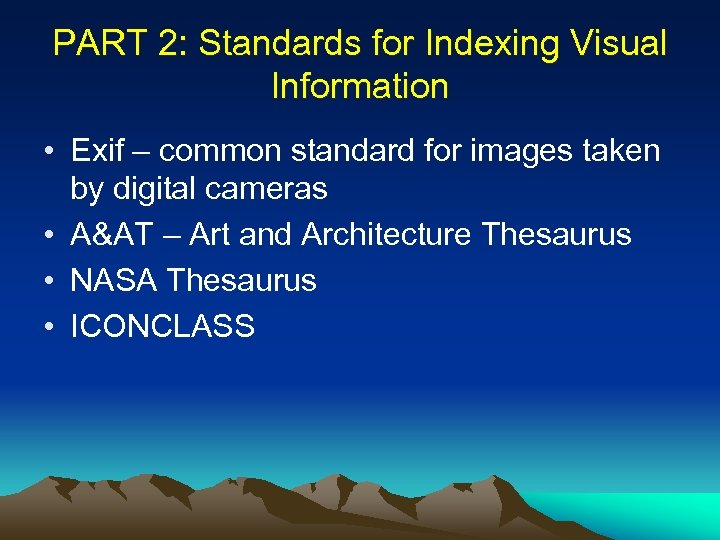 PART 2: Standards for Indexing Visual Information • Exif – common standard for images