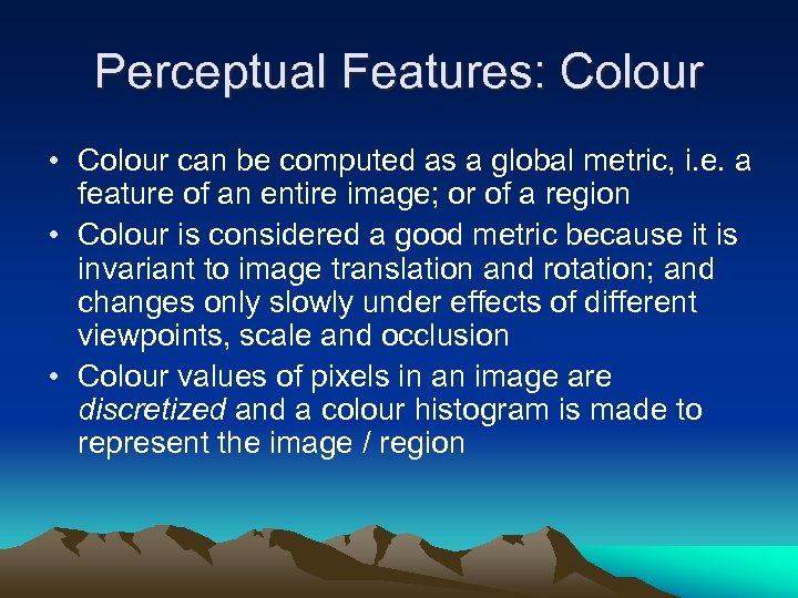 Perceptual Features: Colour • Colour can be computed as a global metric, i. e.