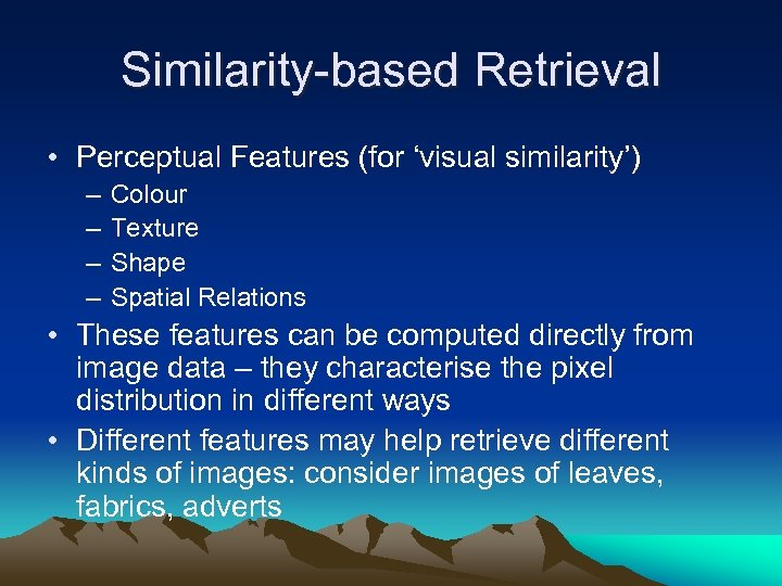 Similarity-based Retrieval • Perceptual Features (for 'visual similarity') – – Colour Texture Shape Spatial
