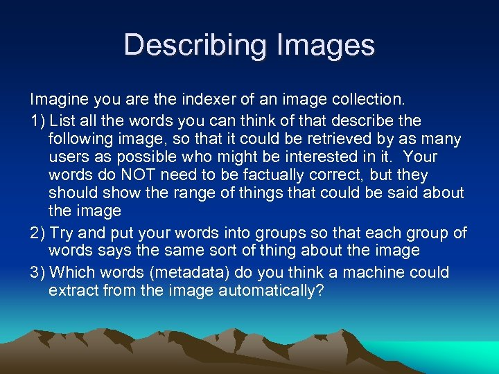 Describing Images Imagine you are the indexer of an image collection. 1) List all