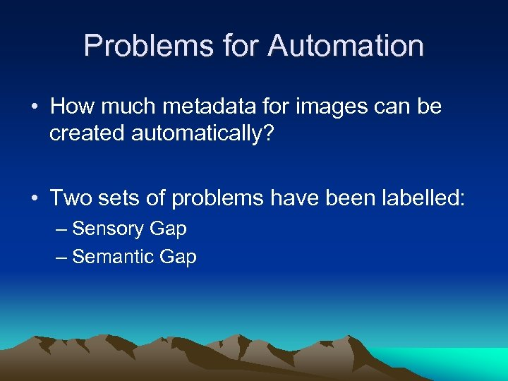 Problems for Automation • How much metadata for images can be created automatically? •