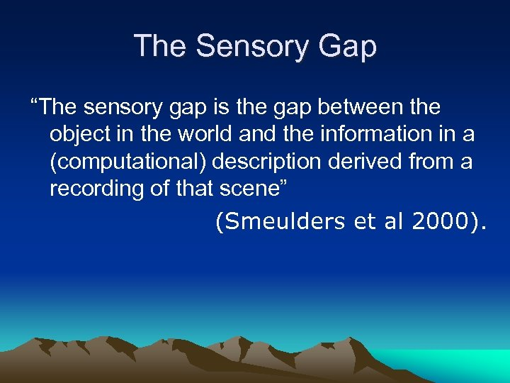 "The Sensory Gap ""The sensory gap is the gap between the object in the"