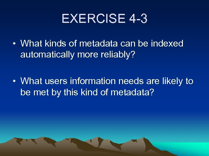 EXERCISE 4 -3 • What kinds of metadata can be indexed automatically more reliably?