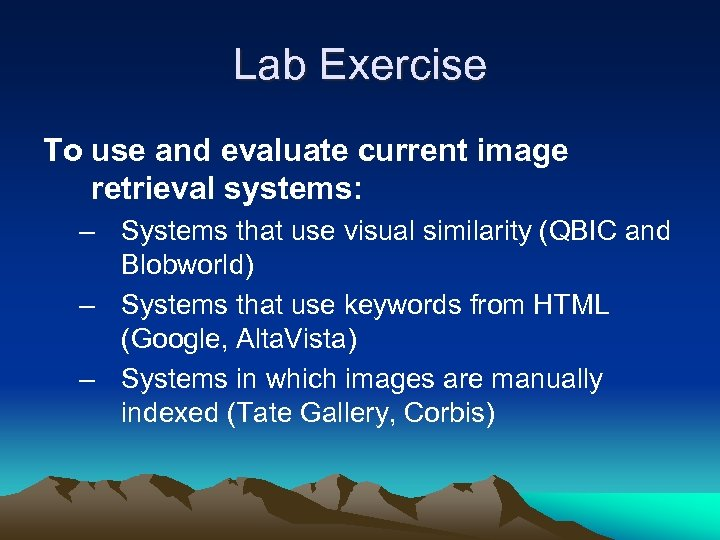 Lab Exercise To use and evaluate current image retrieval systems: – Systems that use