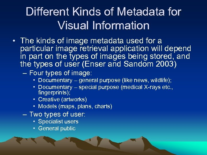 Different Kinds of Metadata for Visual Information • The kinds of image metadata used