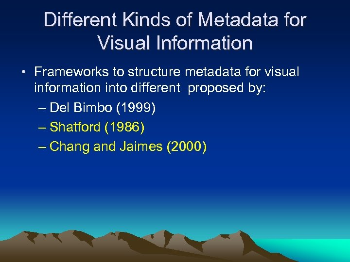Different Kinds of Metadata for Visual Information • Frameworks to structure metadata for visual