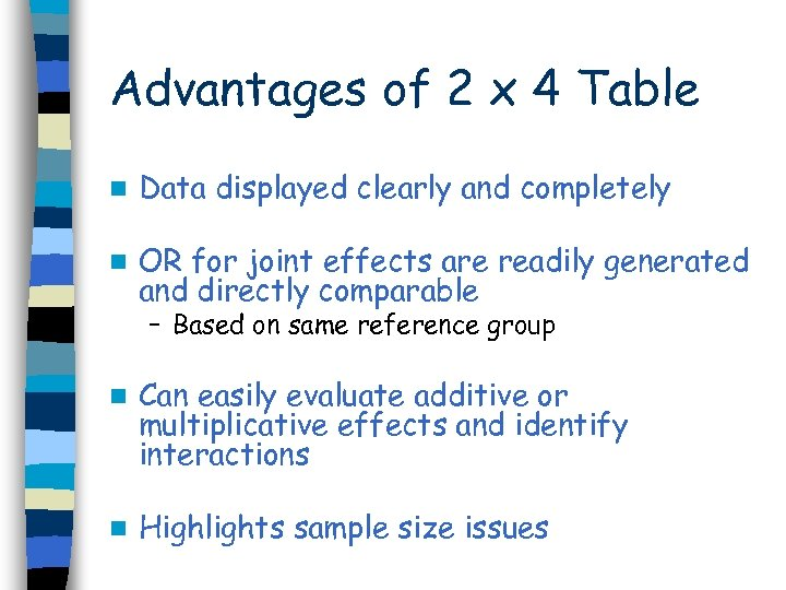 Advantages of 2 x 4 Table n Data displayed clearly and completely n OR