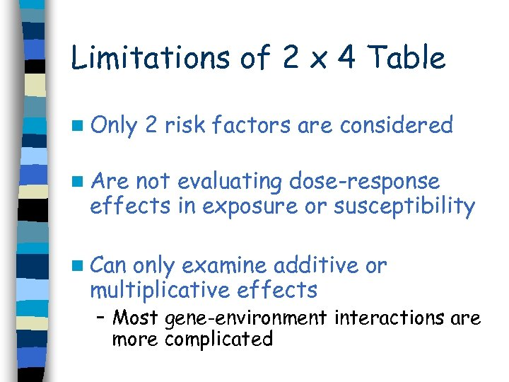 Limitations of 2 x 4 Table n Only 2 risk factors are considered n