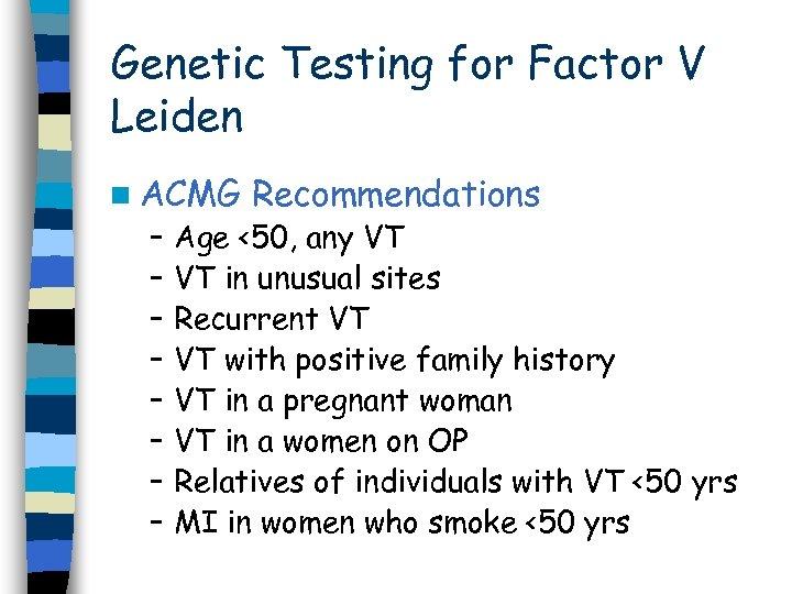 Genetic Testing for Factor V Leiden n ACMG – – – – Recommendations Age