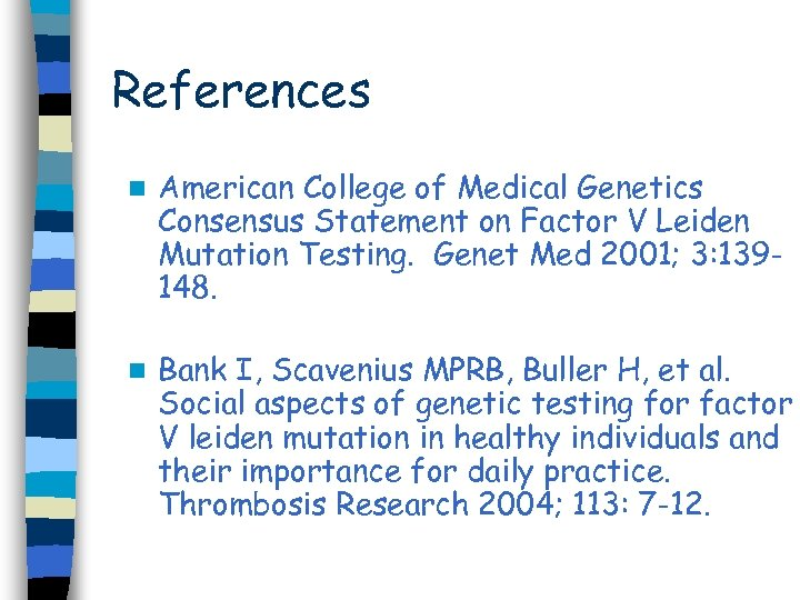 References n American College of Medical Genetics Consensus Statement on Factor V Leiden Mutation