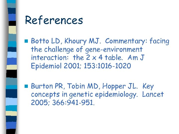 References n Botto LD, Khoury MJ. Commentary: facing the challenge of gene-environment interaction: the