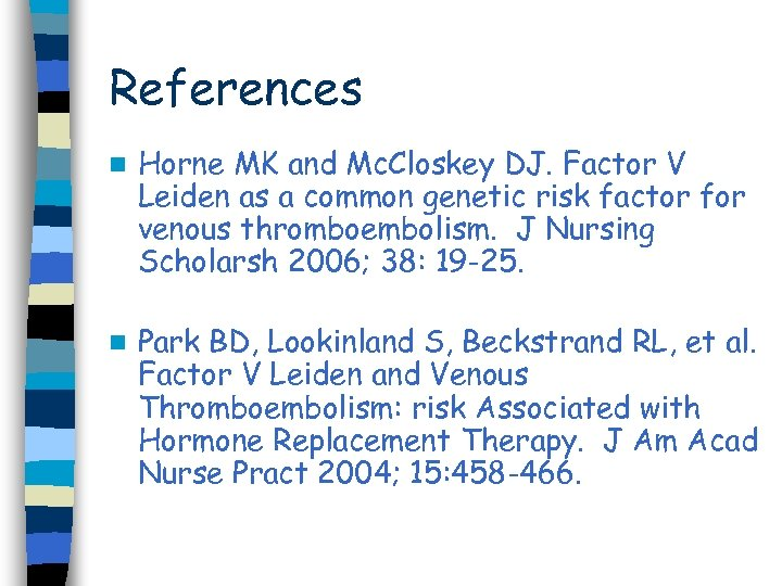 References n Horne MK and Mc. Closkey DJ. Factor V Leiden as a common